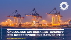 Ökologisch aus der Krise – Zukunft der norddeutschen Hafenpolitik @ Youtube Kanal GRÜNE Hamburg